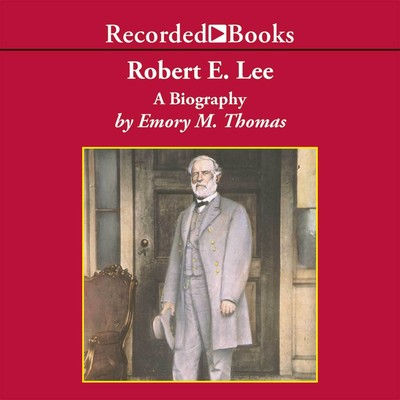 Robert E. Lee: A Biography Audiobook, by Emory M. Thomas