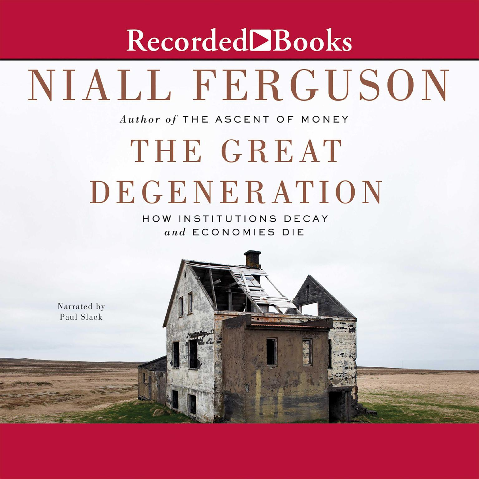 Printable The Great Degeneration: How Institutions Decay and Economies Die Audiobook Cover Art