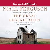 The Great Degeneration: How Institutions Decay and Economies Die, by Niall Ferguson