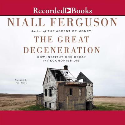 The Great Degeneration: How Institutions Decay and Economies Die Audiobook, by Niall Ferguson