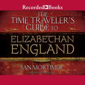 The Time Traveler's Guide to Elizabethan England, by Ian Mortimer