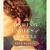 The Daring Ladies of Lowell: A Novel, by Kate Alcott