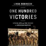 One Hundred Victories: Special Ops and the Future of American Warfare Audiobook, by Linda Robinson