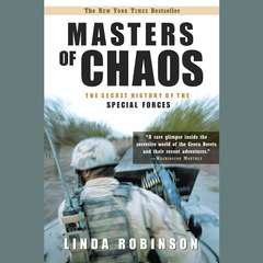 Masters of Chaos: The Secret History of Special Forces Audiobook, by Linda Robinson