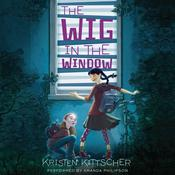 The Wig in the Window Audiobook, by Kristen Kittscher