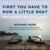 First You Have to Row a Little Boat: Reflections on Life & Living, by Richard Bode