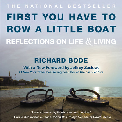 First You Have to Row a Little Boat: Reflections on Life & Living Audiobook, by Richard Bode
