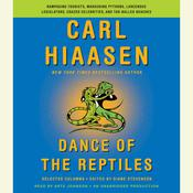 Dance of the Reptiles: Rampaging Tourists, Marauding Pythons, Larcenous Legislators, Crazed Celebrities, and Tar-Balled Beaches: Selected Columns Audiobook, by Carl Hiaasen