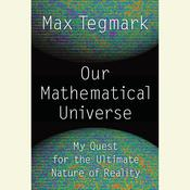 Our Mathematical Universe: My Quest for the Ultimate Nature of Reality Audiobook, by Max Tegmark
