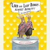 Lord and Lady Bunny—Almost Royalty! Audiobook, by Polly Horvath