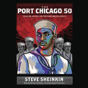 The Port Chicago 50: Disaster, Mutiny, and the Fight for Civil Rights, by Steve Sheinkin