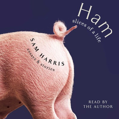 Ham: Slices of a Life: Essays and Stories Audiobook, by Sam Harris