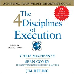 The 4 Disciplines of Execution: Achieving Your Wildly Important Goals Audiobook, by Chris McChesney, Jim Huling, Sean Covey