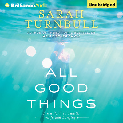 All Good Things: From Paris to Tahiti: Life and Longing Audiobook, by Sarah Turnbull