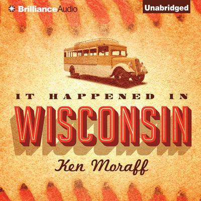 It Happened in Wisconsin Audiobook, by Ken Moraff