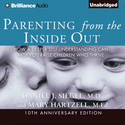 Parenting from the Inside Out, 10th Anniversary Edition: How a Deeper Self-Understanding Can Help You Raise Children Who Thrive, by Daniel J. Siegel, Daniel J. Siegel, M.D., Mary Hartzell, Mary Hartzell, M.Ed.