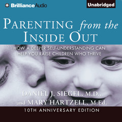 Parenting from the Inside Out: How a Deeper Self-Understanding Can Help You Raise Children Who Thrive Audiobook, by Daniel J. Siegel, MD, Daniel J. Siegel, Mary Hartzell, M.Ed., Mary Hartzell