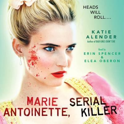 Marie Antoinette, Serial Killer Audiobook, by Katie Alender