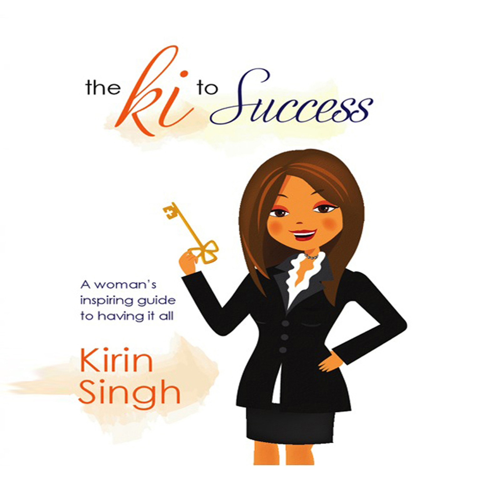 Printable The Ki to Success: A Woman's Inspiring Guide to Having It All Audiobook Cover Art