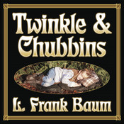 Twinkle and Chubbins Audiobook, by L. Frank Baum