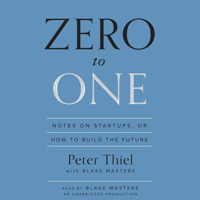 Zero to One: Notes on Startups, or How to Build the Future Audiobook, by Peter Thiel
