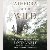 Cathedral of the Wild: An African Journey Home Audiobook, by Boyd Varty