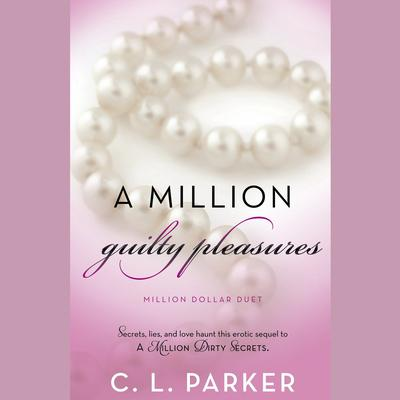 A Million Guilty Pleasures: Million Dollar Duet Audiobook, by C. L. Parker