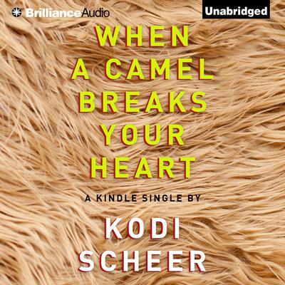 When a Camel Breaks Your Heart Audiobook, by Kodi Scheer