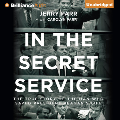 In the Secret Service: The True Story of the Man Who Saved President Reagans Life Audiobook, by Jerry Parr