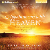 Appointments with Heaven: The True Story of a Country Doctor's Healing Encounters with the Hereafter, by Reggie Anderson
