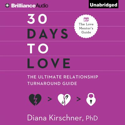 30 Days to Love: The Ultimate Relationship Turnaround Guide Audiobook, by Diana Kirschner