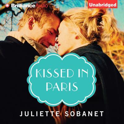 Kissed in Paris Audiobook, by Juliette Sobanet