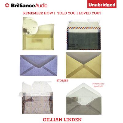 Remember How I Told You I Loved You? Audiobook, by Gillian Linden