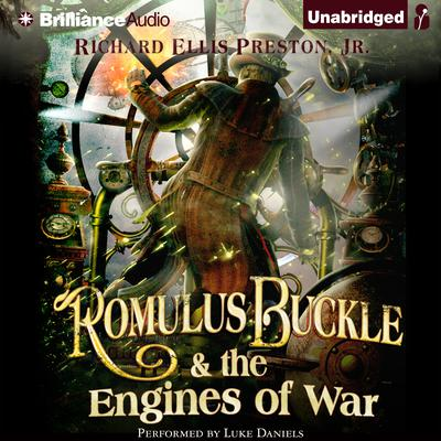 Romulus Buckle & the Engines of War Audiobook, by Richard Ellis Preston
