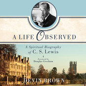 A Life Observed: A Spiritual Biography of C. S. Lewis Audiobook, by Devin Brown