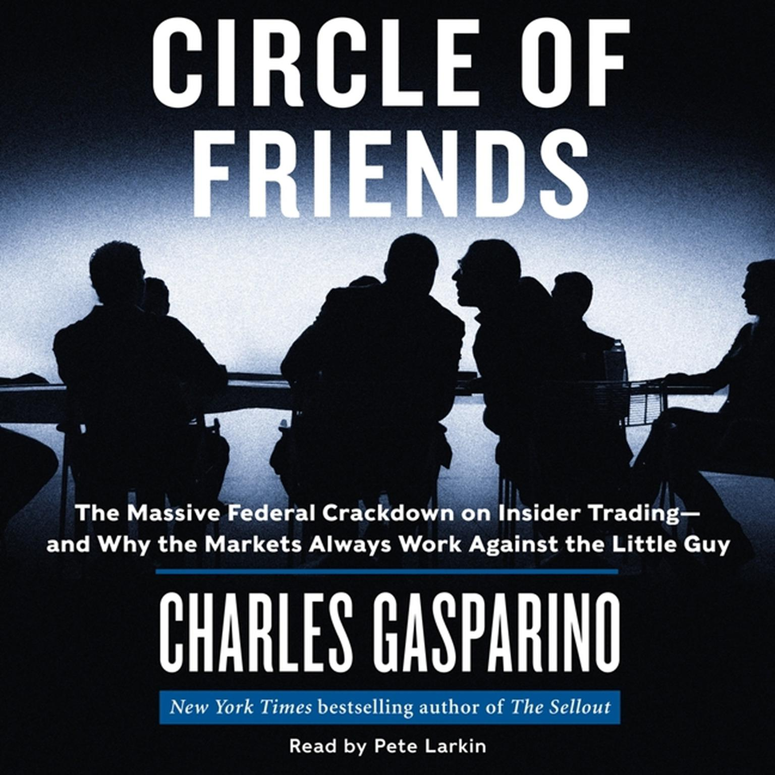 Printable Circle of Friends: The Massive Federal Crackdown on Inside Trading---and Why the Markets Always Work Against the Little Guy Audiobook Cover Art