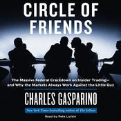 Circle of Friends: The Massive Federal Crackdown on Inside Trading—and Why the Markets Always Work Against the Little Guy, by Charles Gasparino