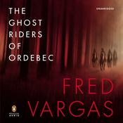 The Ghost Riders of Ordebec: A Commissaire Adamsberg Mystery Audiobook, by Fred Vargas