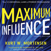 Maximum Influence: The 12 Universal Laws of Power Persuasion, by Kurt W. Mortensen