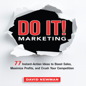Do It! Marketing: 77 Instant-Action Ideas to Boost Sales, Maximize Profits, and Crush Your Competition, by David Newman