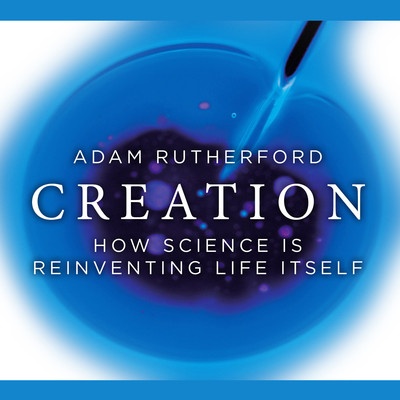 Creation: How Science is Reinventing Life Itself Audiobook, by Adam Rutherford