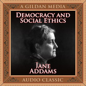 Democracy and Social Ethics Audiobook, by Jane Addams