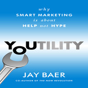 Youtility: Why Smart Marketing Is About Help Not Hype, by Jay Baer