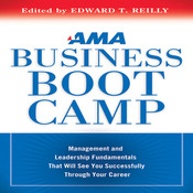 AMA Business Boot Camp: Management and Leadership Fundamentals That Will See You Successfully Through Your Career, by Edward T. Reilly, Edward T. Reilly Editor, American Management Association