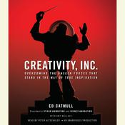Creativity, Inc.: Overcoming the Unseen Forces That Stand in the Way of True Inspiration, by Ed Catmull, Amy  Wallace-Havens