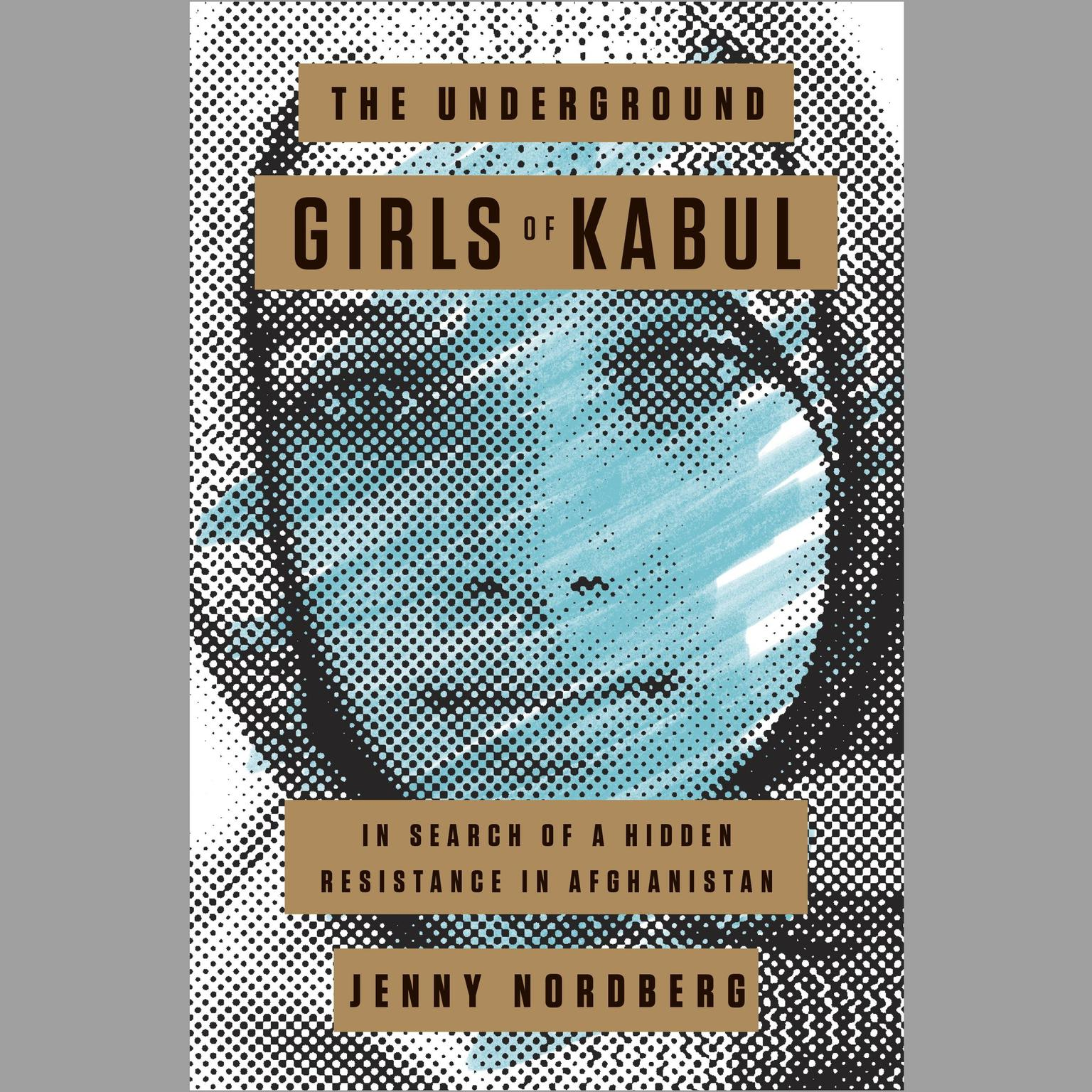 Printable The Underground Girls of Kabul: In Search of a Hidden Resistance in Afghanistan Audiobook Cover Art