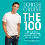 The 100: Count ONLY Sugar Calories and Lose Up to 18 Lbs. in 2 Weeks Audiobook, by Jorge Cruise
