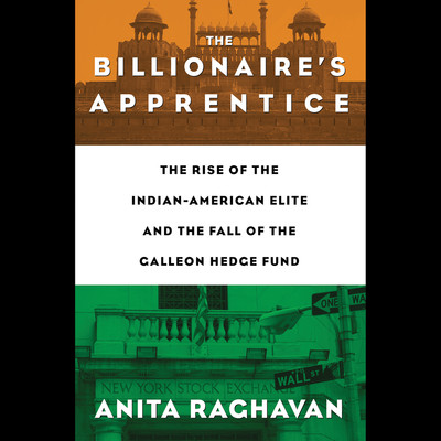 The Billionaires Apprentice: The Rise of The Indian-American Elite and The Fall of The Galleon Hedge Fund Audiobook, by Anita Raghavan