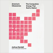 America's Obsessives: The Compulsive Energy That Built a Nation Audiobook, by Joshua Kendall