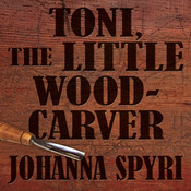 Toni the Little Woodcarver Audiobook, by Johanna Spyri